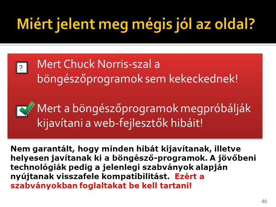 Mert Chuck Norris-szal a böngészőprogramok sem kekeckednek! Mert a böngészőprogramok megpróbálják kijavítani a web-fejlesztők hibáit! Mert Chuck Norri