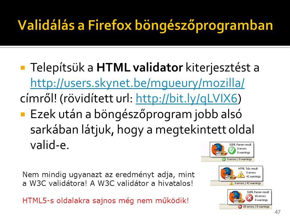  Telepítsük a HTML validator kiterjesztést a http://users.skynet.be/mgueury/mozilla/ http://users.skynet.be/mgueury/mozilla/ címről! (rövidített url: