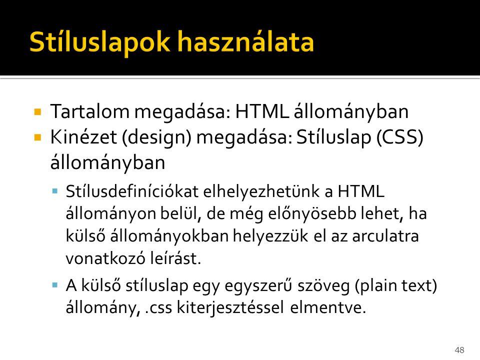  Tartalom megadása: HTML állományban  Kinézet (design) megadása: Stíluslap (CSS) állományban  Stílusdefiníciókat elhelyezhetünk a HTML állományon b