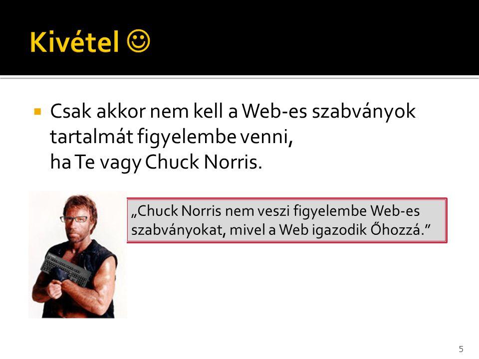 """ Csak akkor nem kell a Web-es szabványok tartalmát figyelembe venni, ha Te vagy Chuck Norris. 5 """"Chuck Norris nem veszi figyelembe Web-es szabványoka"""