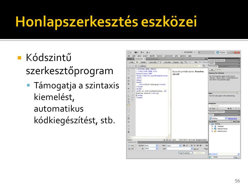  Kódszintű szerkesztőprogram  Támogatja a szintaxis kiemelést, automatikus kódkiegészítést, stb. 56