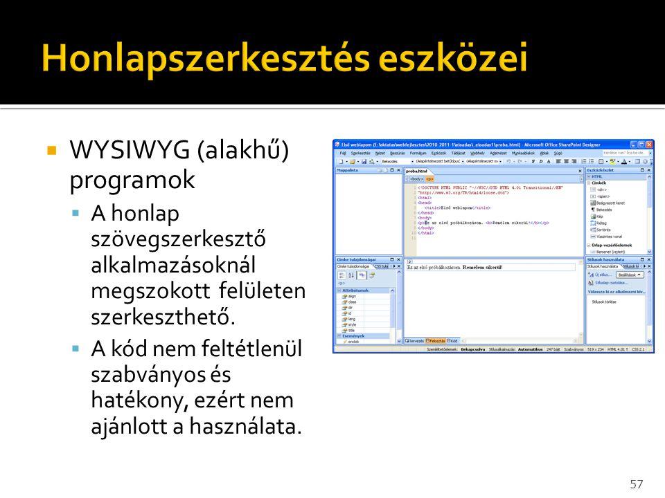  WYSIWYG (alakhű) programok  A honlap szövegszerkesztő alkalmazásoknál megszokott felületen szerkeszthető.  A kód nem feltétlenül szabványos és hat
