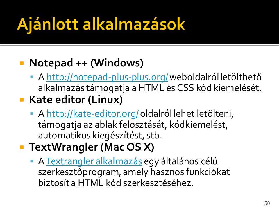  Notepad ++ (Windows)  A http://notepad-plus-plus.org/ weboldalról letölthető alkalmazás támogatja a HTML és CSS kód kiemelését.http://notepad-plus-