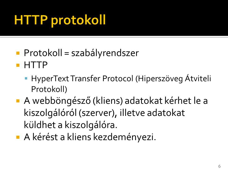  Protokoll = szabályrendszer  HTTP  HyperText Transfer Protocol (Hiperszöveg Átviteli Protokoll)  A webböngésző (kliens) adatokat kérhet le a kisz