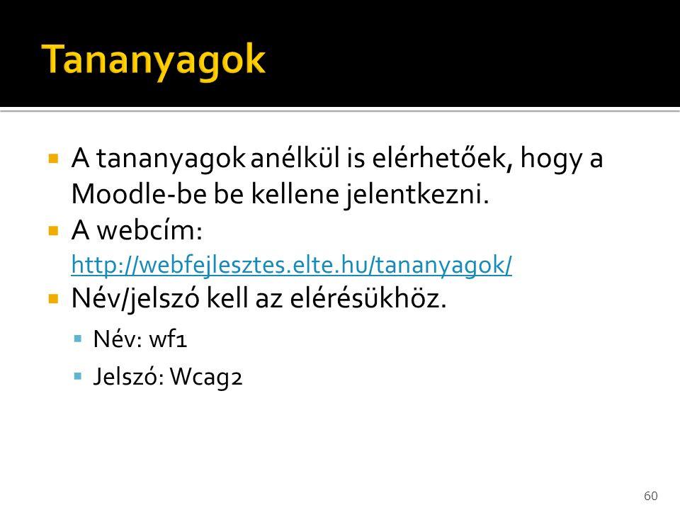  A tananyagok anélkül is elérhetőek, hogy a Moodle-be be kellene jelentkezni.  A webcím: http://webfejlesztes.elte.hu/tananyagok/ http://webfejleszt