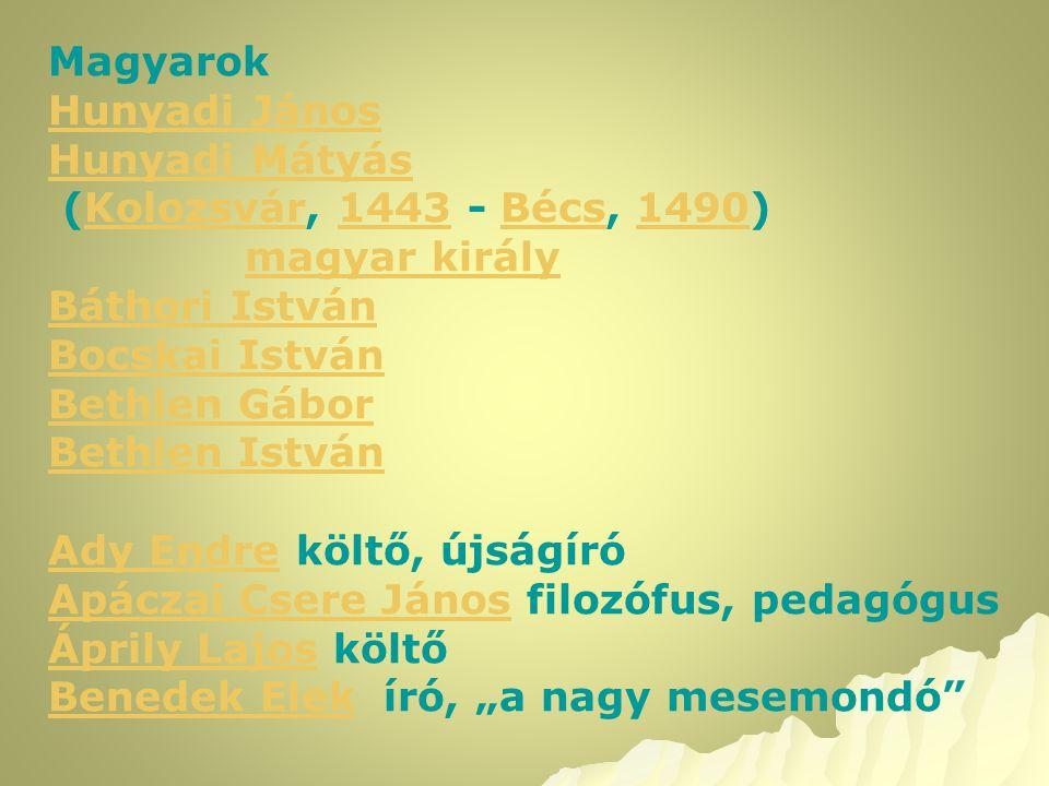 Magyarok Hunyadi János Hunyadi Mátyás (Kolozsvár, 1443 - Bécs, 1490)Kolozsvár1443Bécs1490 magyar király Báthori István Bocskai István Bethlen Gábor Be