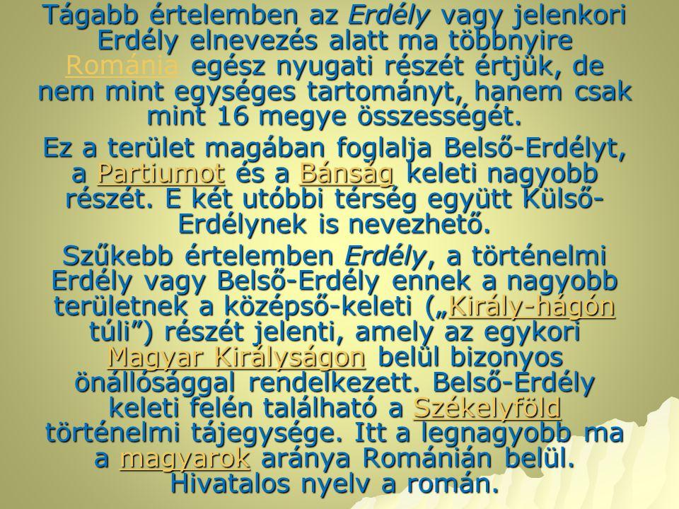 Tágabb értelemben az Erdély vagy jelenkori Erdély elnevezés alatt ma többnyire egész nyugati részét értjük, de nem mint egységes tartományt, hanem csa