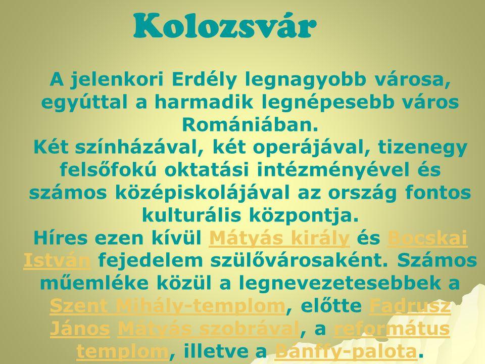 Kolozsvár A jelenkori Erdély legnagyobb városa, egyúttal a harmadik legnépesebb város Romániában. Két színházával, két operájával, tizenegy felsőfokú