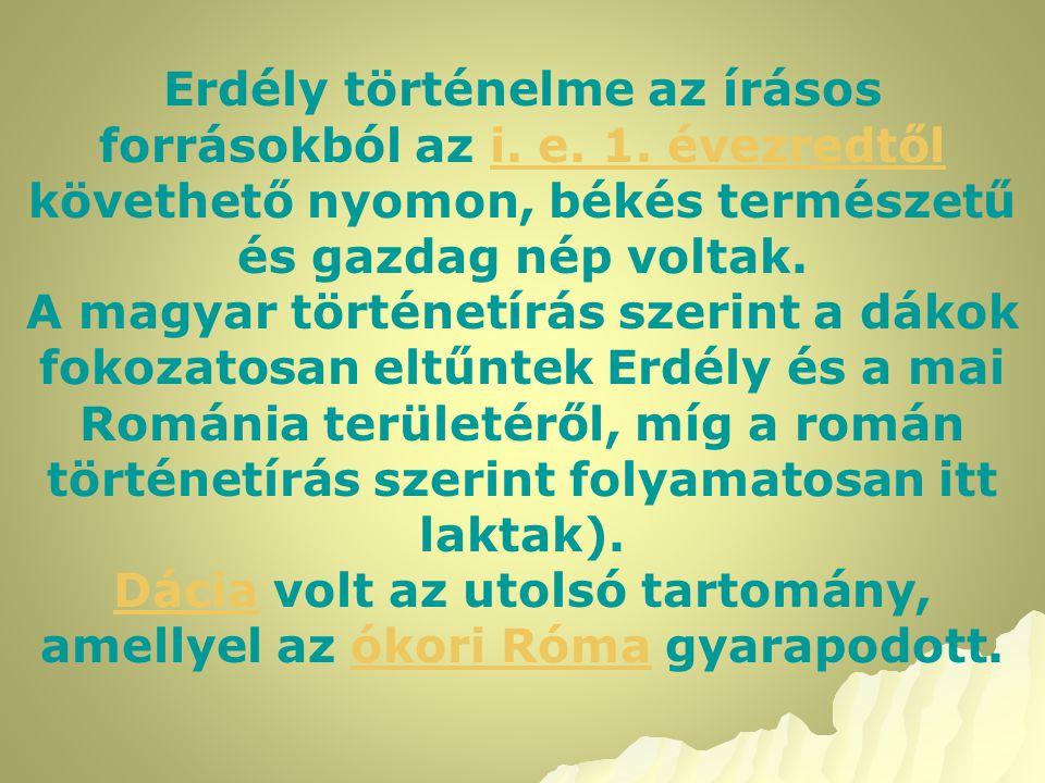 Erdély történelme az írásos forrásokból az i. e. 1. évezredtől követhető nyomon, békés természetű és gazdag nép voltak.i. e. 1. évezredtől A magyar tö