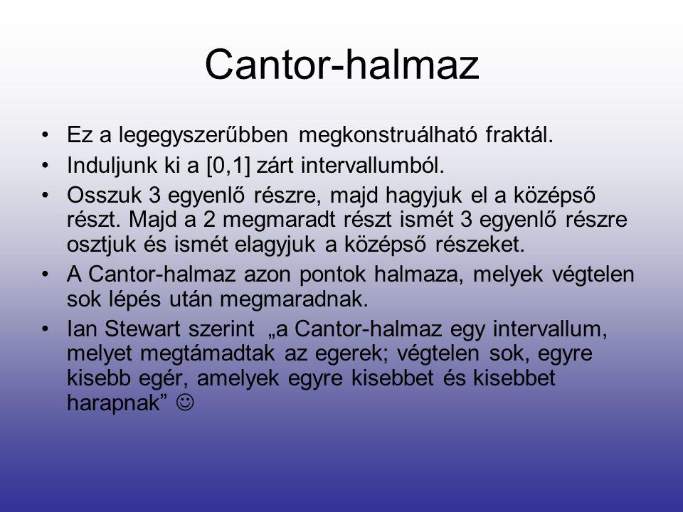 Cantor-halmaz •Ez a legegyszerűbben megkonstruálható fraktál. •Induljunk ki a [0,1] zárt intervallumból. •Osszuk 3 egyenlő részre, majd hagyjuk el a k