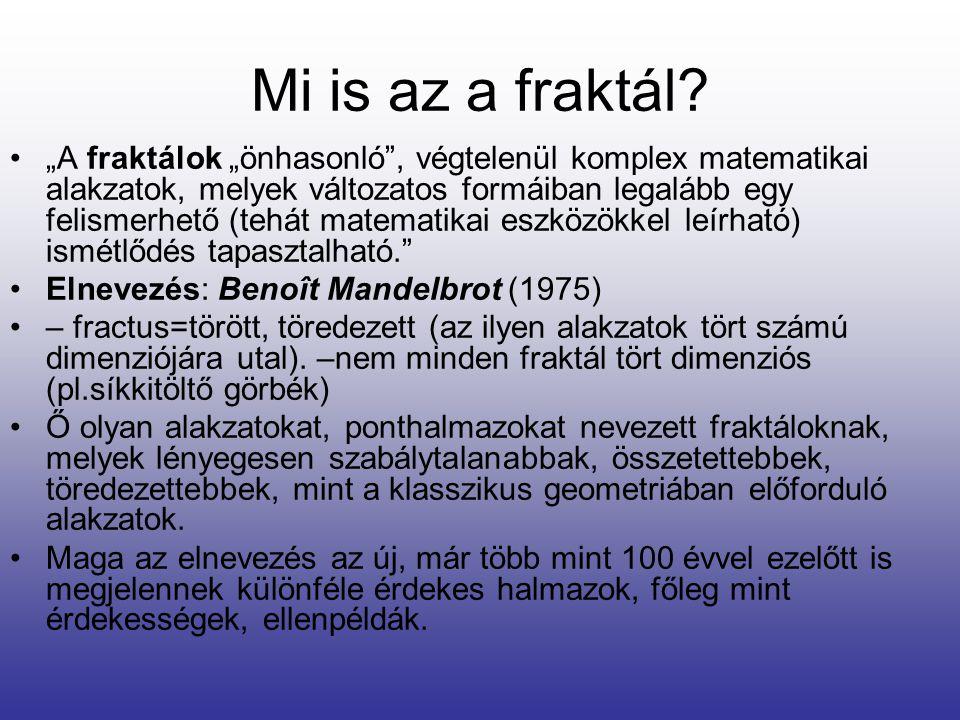 """Mi is az a fraktál? •""""A fraktálok """"önhasonló"""", végtelenül komplex matematikai alakzatok, melyek változatos formáiban legalább egy felismerhető (tehát"""