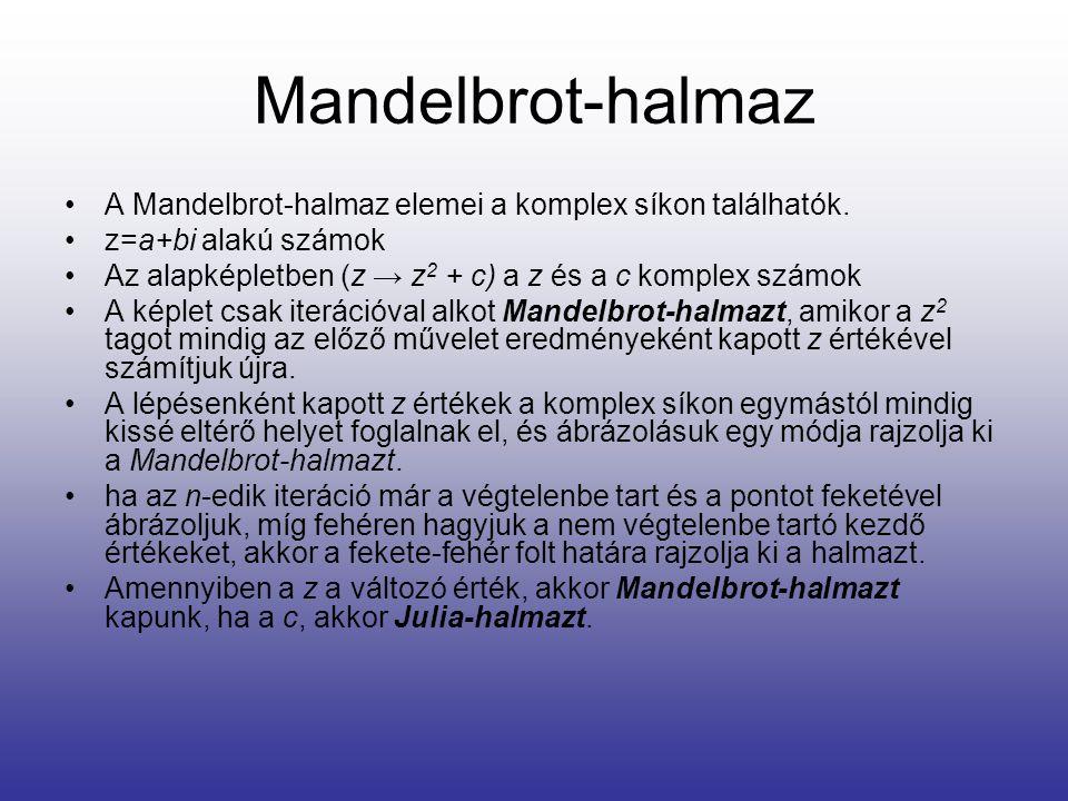 Mandelbrot-halmaz •A Mandelbrot-halmaz elemei a komplex síkon találhatók. •z=a+bi alakú számok •Az alapképletben (z → z 2 + c) a z és a c komplex szám
