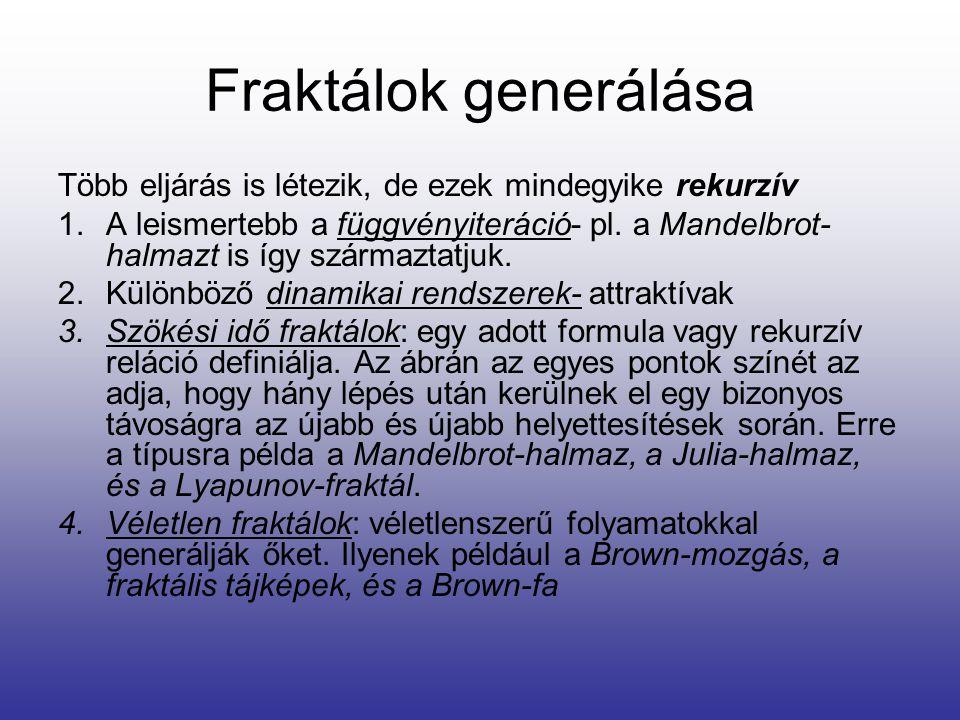 Fraktálok generálása Több eljárás is létezik, de ezek mindegyike rekurzív 1.A leismertebb a függvényiteráció- pl. a Mandelbrot- halmazt is így származ