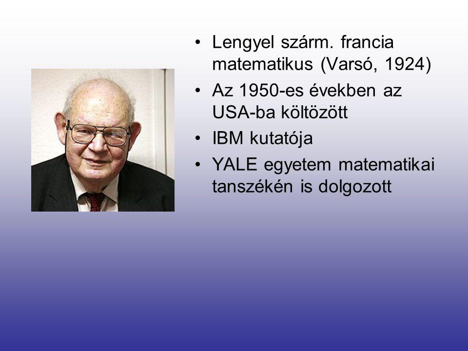 •Lengyel szárm. francia matematikus (Varsó, 1924) •Az 1950-es években az USA-ba költözött •IBM kutatója •YALE egyetem matematikai tanszékén is dolgozo