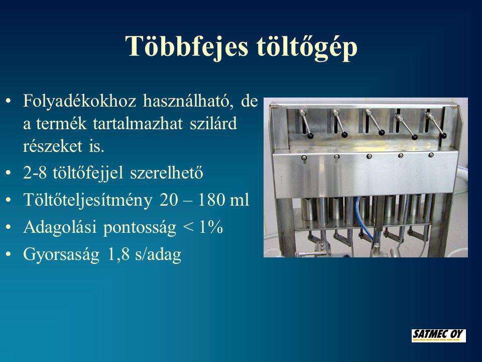 Többfejes töltőgép •Folyadékokhoz használható, de a termék tartalmazhat szilárd részeket is.