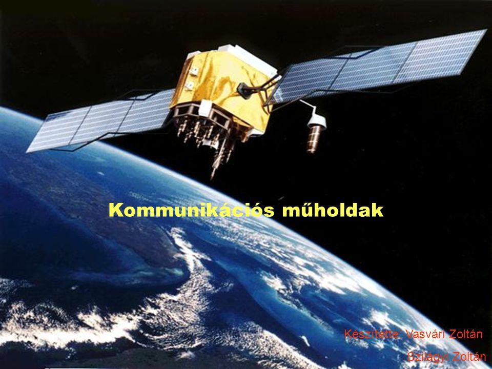 Kommunikációs műholdak Készítette: Vasvári Zoltán Szilágyi Zoltán