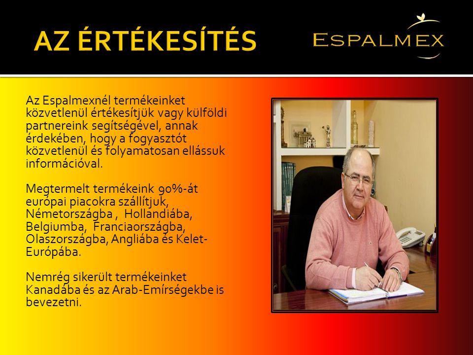 Az Espalmexnél termékeinket közvetlenül értékesítjük vagy külföldi partnereink segítségével, annak érdekében, hogy a fogyasztót közvetlenül és folyama
