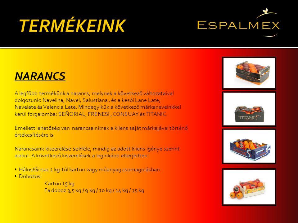 NARANCS A legfőbb termékünk a narancs, melynek a következő változataival dolgozunk: Navelina, Navel, Salustiana, és a késői Lane Late, Navelate és Val