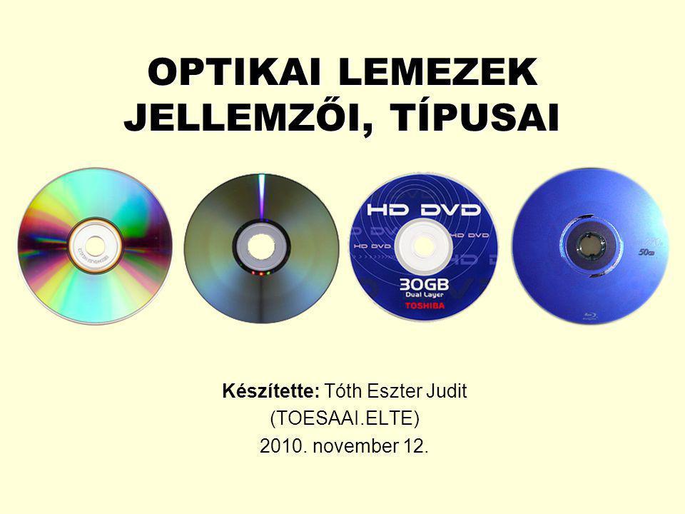 OPTIKAI LEMEZEK JELLEMZŐI, TÍPUSAI Készítette: Tóth Eszter Judit (TOESAAI.ELTE) 2010. november 12.