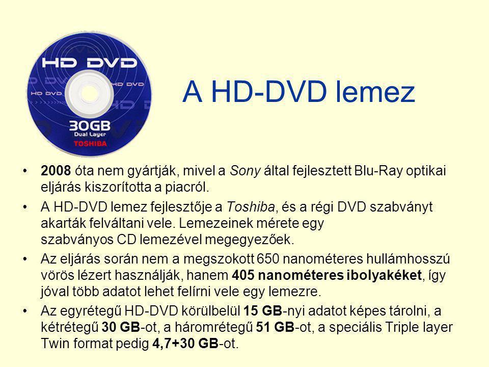 A HD-DVD lemez •2008 óta nem gyártják, mivel a Sony által fejlesztett Blu-Ray optikai eljárás kiszorította a piacról. •A HD-DVD lemez fejlesztője a To