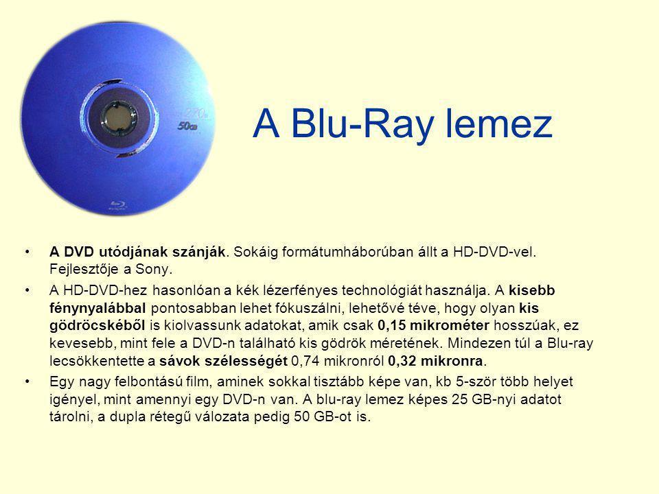 A Blu-Ray lemez •A DVD utódjának szánják. Sokáig formátumháborúban állt a HD-DVD-vel. Fejlesztője a Sony. •A HD-DVD-hez hasonlóan a kék lézerfényes te