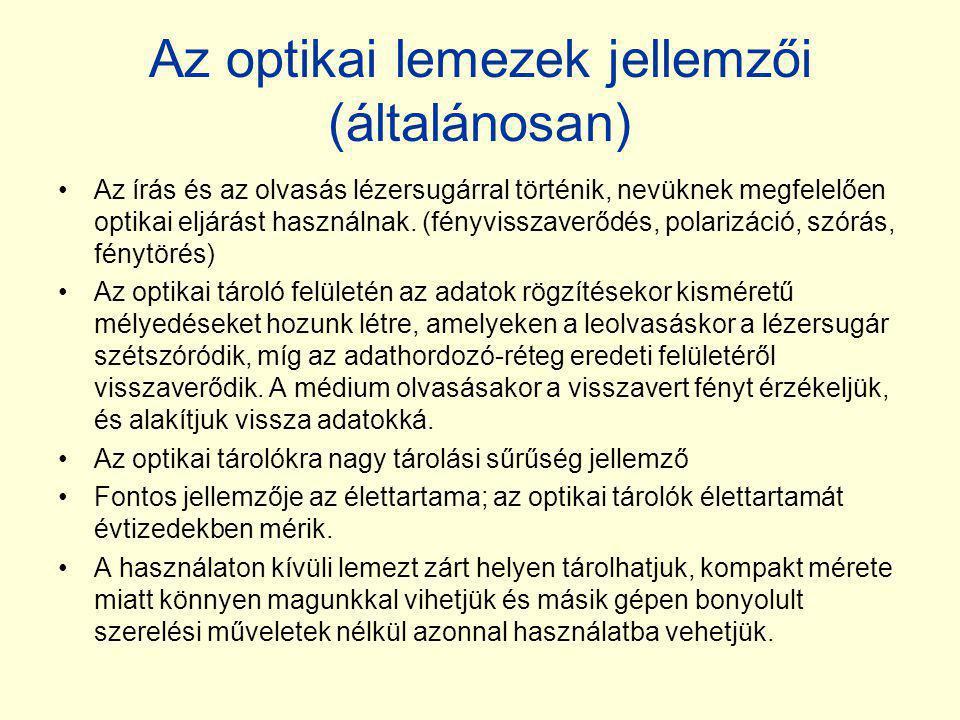 Az optikai lemezek jellemzői (általánosan) •Az írás és az olvasás lézersugárral történik, nevüknek megfelelően optikai eljárást használnak. (fényvissz