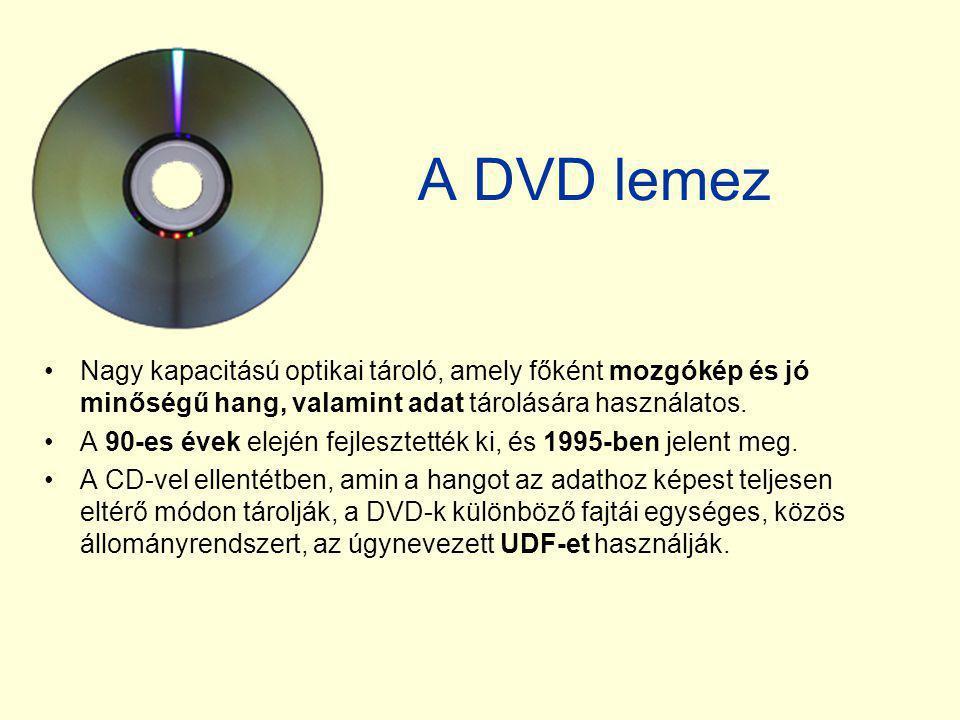 A DVD lemez •Nagy kapacitású optikai tároló, amely főként mozgókép és jó minőségű hang, valamint adat tárolására használatos. •A 90-es évek elején fej