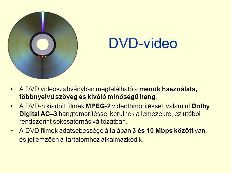 DVD-video •A DVD videoszabványban megtalálható a menük használata, többnyelvű szöveg és kiváló minőségű hang. •A DVD-n kiadott filmek MPEG-2 videotömö
