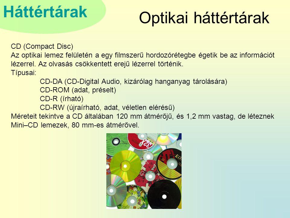 Háttértárak Optikai háttértárak CD (Compact Disc) Az optikai lemez felületén a egy filmszerű hordozórétegbe égetik be az információt lézerrel.