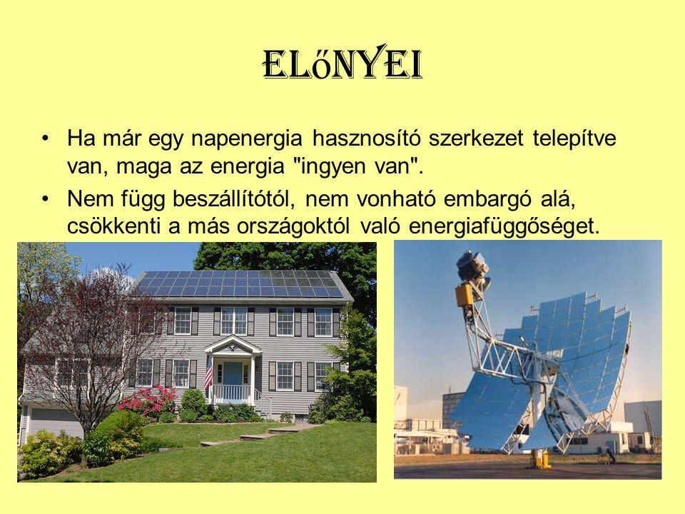 El ő nyei •Ha már egy napenergia hasznosító szerkezet telepítve van, maga az energia