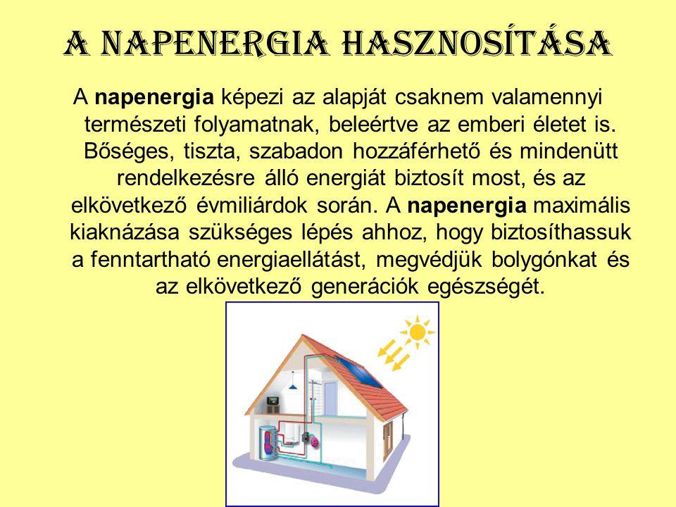 A Napenergia Hasznosítása A napenergia képezi az alapját csaknem valamennyi természeti folyamatnak, beleértve az emberi életet is. Bőséges, tiszta, sz