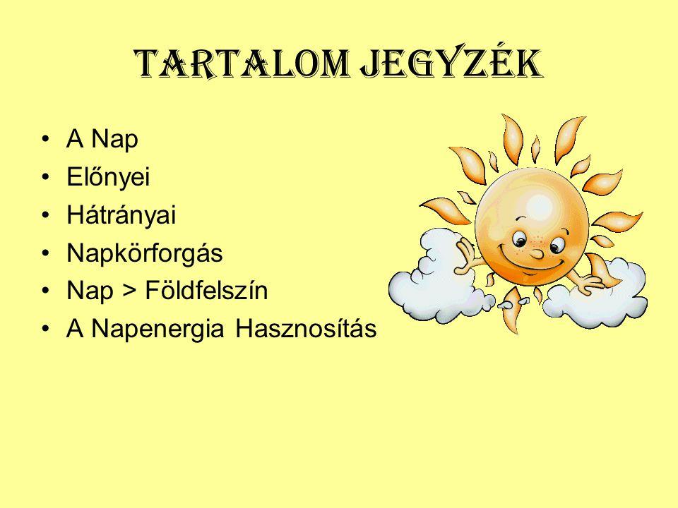 Tartalom jegyzék •A Nap •Előnyei •Hátrányai •Napkörforgás •Nap > Földfelszín •A Napenergia Hasznosítás