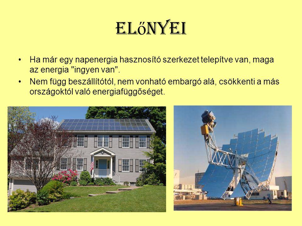 El ő nyei •Ha már egy napenergia hasznosító szerkezet telepítve van, maga az energia ingyen van .