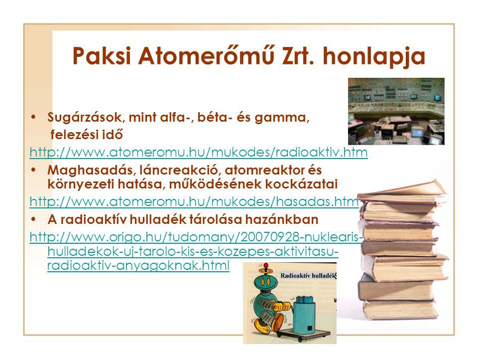 Paksi Atomerőmű Zrt. honlapja • Sugárzások, mint alfa-, béta- és gamma, felezési idő http://www.atomeromu.hu/mukodes/radioaktiv.htm • Maghasadás, lánc