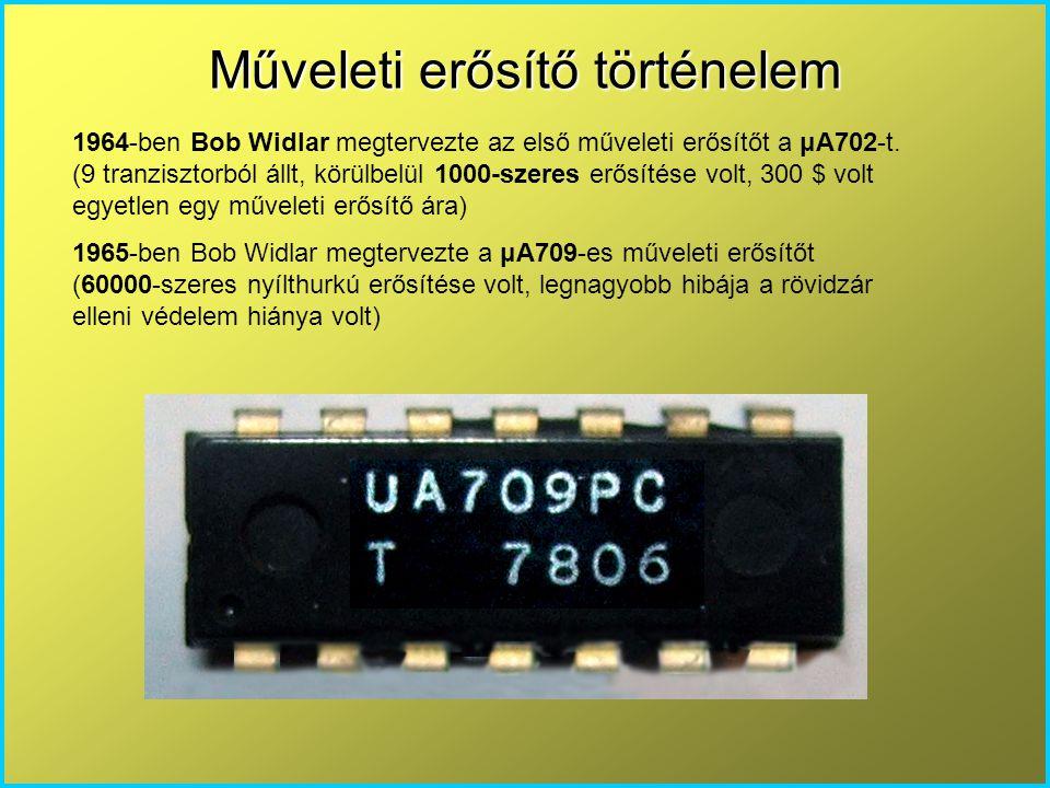 Műveleti erősítő történelem 1964-ben Bob Widlar megtervezte az első műveleti erősítőt a μA702-t. (9 tranzisztorból állt, körülbelül 1000-szeres erősít