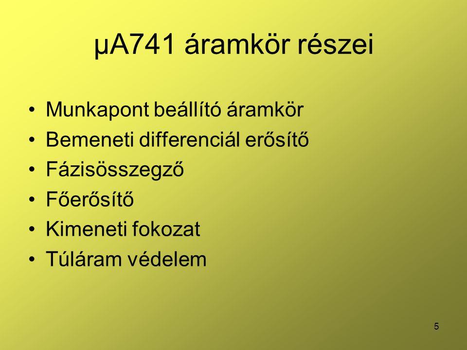 5 μA741 áramkör részei •Munkapont beállító áramkör •Bemeneti differenciál erősítő •Fázisösszegző •Főerősítő •Kimeneti fokozat •Túláram védelem