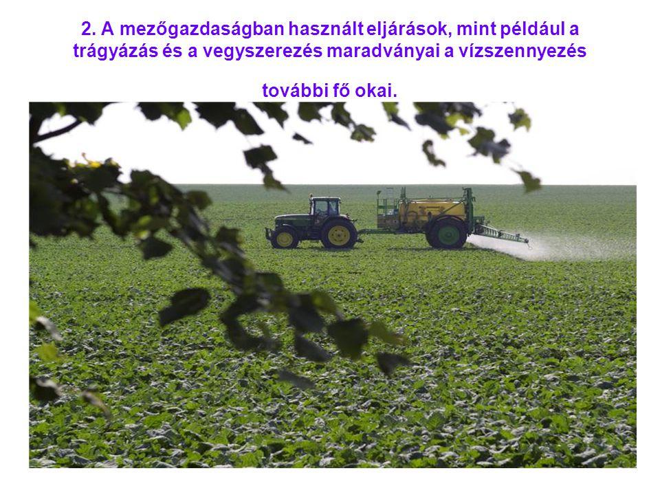 2. A mezőgazdaságban használt eljárások, mint például a trágyázás és a vegyszerezés maradványai a vízszennyezés további fő okai.