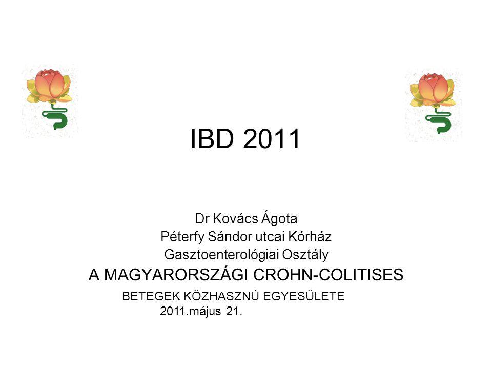 IBD 2011 Dr Kovács Ágota Péterfy Sándor utcai Kórház Gasztoenterológiai Osztály A MAGYARORSZÁGI CROHN-COLITISES BETEGEK KÖZHASZNÚ EGYESÜLETE 2011.máju