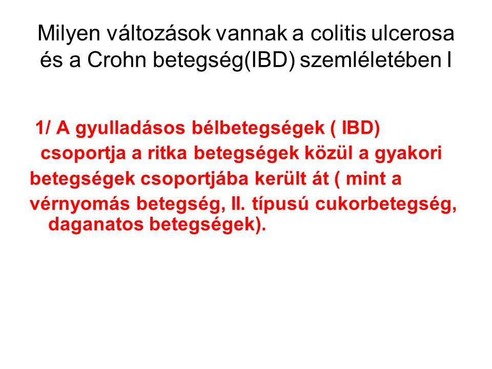 Az IBD patogenezise: 2010 genetika-környezet kölcsönhatás Baktériumok elleni védekezést kódoló gének hibája Bélfalba hatoló saját kórokozók; a nyálkahártya barrier funkciója nem működik A veleszületett immunvédekezés hiányos Felfokozott szerzett immunválasz