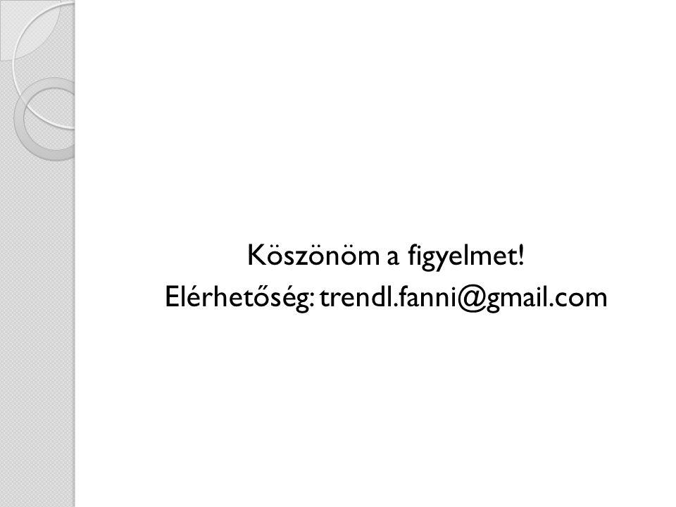 Köszönöm a figyelmet! Elérhetőség: trendl.fanni@gmail.com