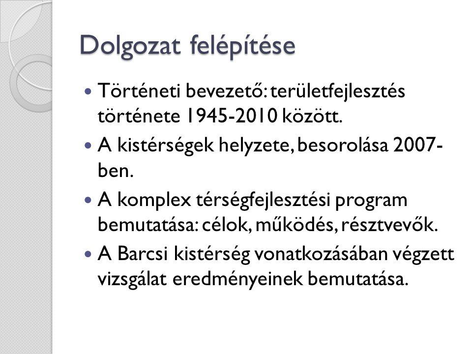 Dolgozat felépítése  Történeti bevezető: területfejlesztés története 1945-2010 között.