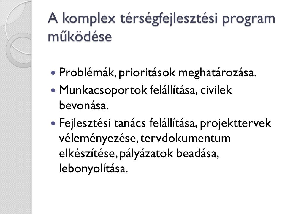 A komplex térségfejlesztési program működése  Problémák, prioritások meghatározása.