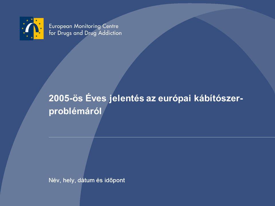 2005-ös Éves jelentés az európai kábítószer- problémáról Név, hely, dátum és időpont