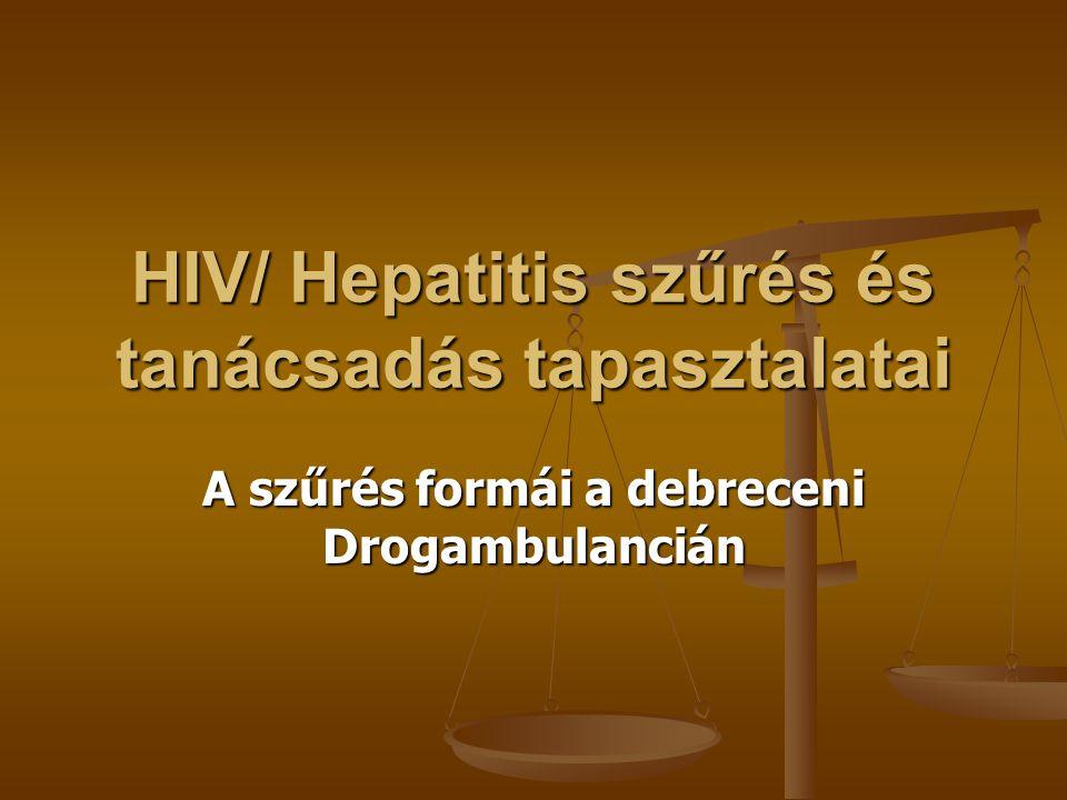 HIV/ Hepatitis szűrés és tanácsadás tapasztalatai A szűrés formái a debreceni Drogambulancián
