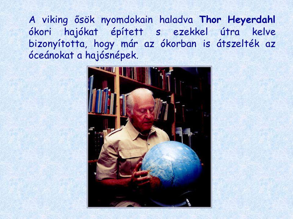 A viking ősök nyomdokain haladva Thor Heyerdahl ókori hajókat épített s ezekkel útra kelve bizonyította, hogy már az ókorban is átszelték az óceánokat
