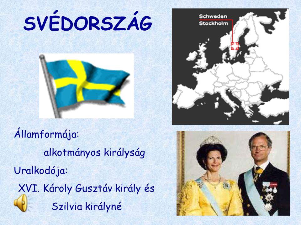 SVÉDORSZÁG Államformája: alkotmányos királyság Uralkodója: XVI. Károly Gusztáv király és Szilvia királyné