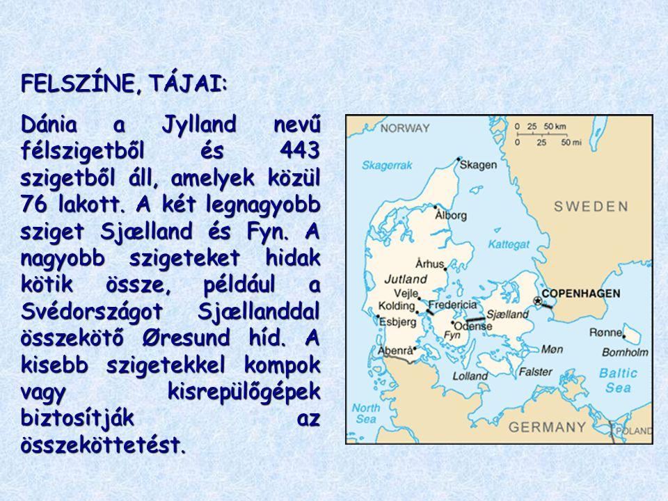 FELSZÍNE, TÁJAI: Dánia a Jylland nevű félszigetből és 443 szigetből áll, amelyek közül 76 lakott. A két legnagyobb sziget Sjælland és Fyn. A nagyobb s