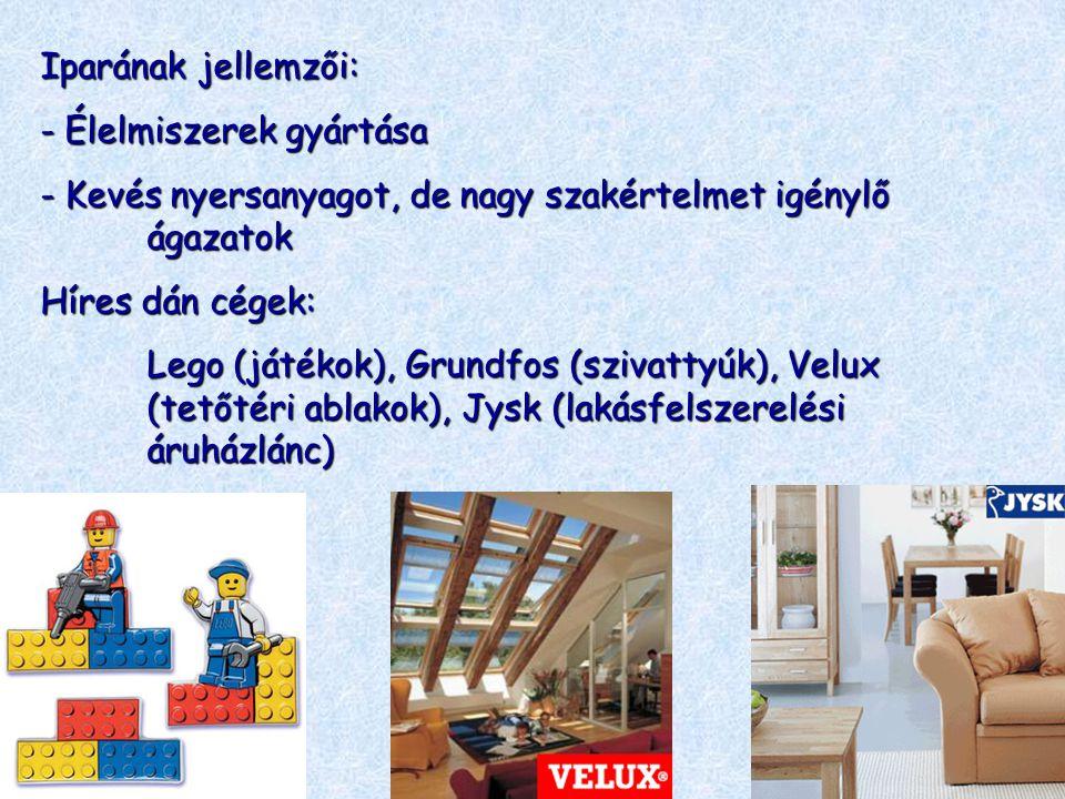 Iparának jellemzői: - Élelmiszerek gyártása - Kevés nyersanyagot, de nagy szakértelmet igénylő ágazatok Híres dán cégek: Lego (játékok), Grundfos (szi