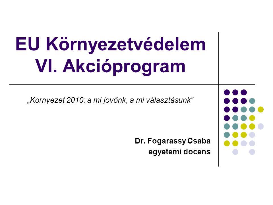 EU Környezetvédelem VI. Akcióprogram Dr.