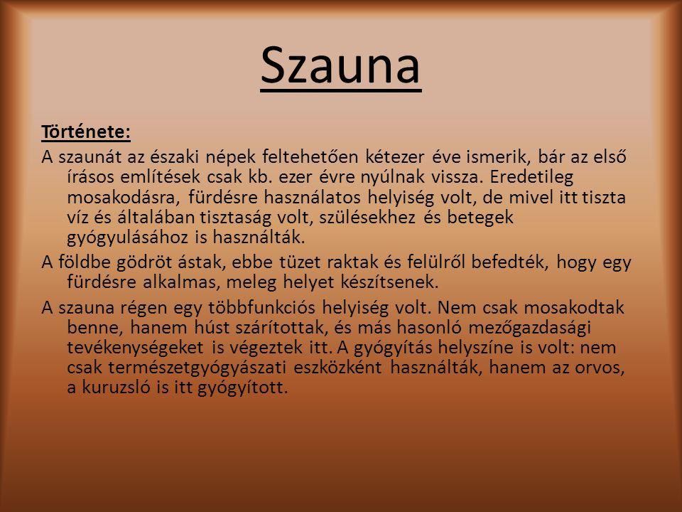 Szauna Története: A szaunát az északi népek feltehetően kétezer éve ismerik, bár az első írásos említések csak kb. ezer évre nyúlnak vissza. Eredetile